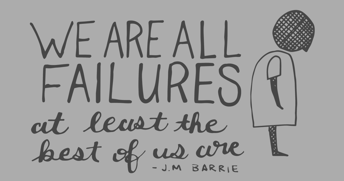 we are all failures, get out of your comfort zone